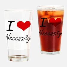 I Love Necessity Drinking Glass
