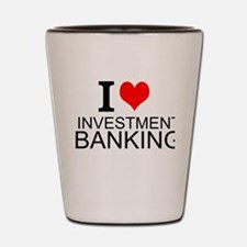 I Love Investment Banking Shot Glass