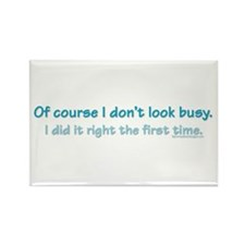 Of course I dont look busy. Rectangle Magnet