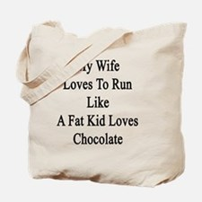 My Wife Loves To Run Like A Fat Kid Loves Tote Bag