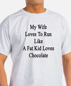My Wife Loves To Run Like A Fat Kid  T-Shirt