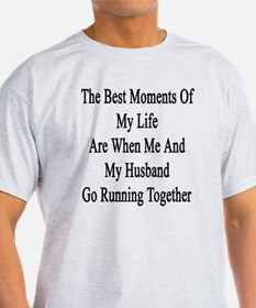 The Best Moments Of My Life Are When T-Shirt