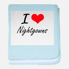I Love Nightgowns baby blanket