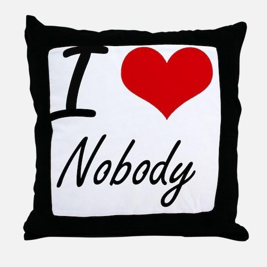 I Love Nobody Throw Pillow