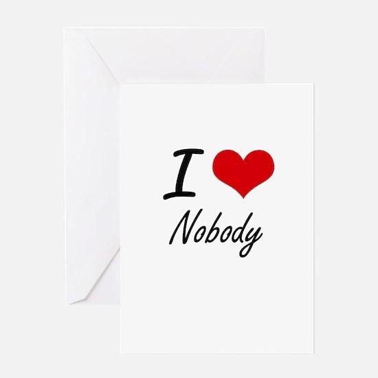I Love Nobody Greeting Cards