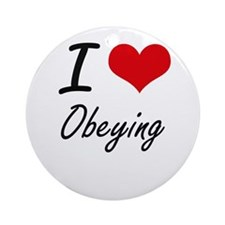 I Love Obeying Round Ornament