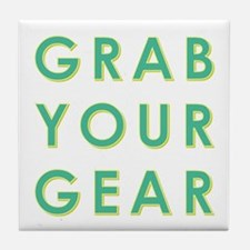 GRAB YOUR GEAR Tile Coaster