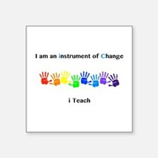 Instruments of Change I Teach Sticker