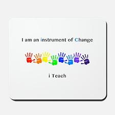 Instruments of Change I Teach Mousepad