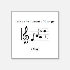 Instruments of Change I Sing Sticker