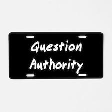 Question Authority Aluminum License Plate