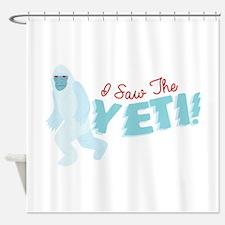 I SawThe Yeti Shower Curtain