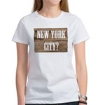 New York City? Women's T-Shirt