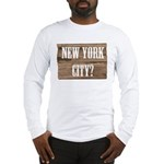 New York City? Long Sleeve T-Shirt