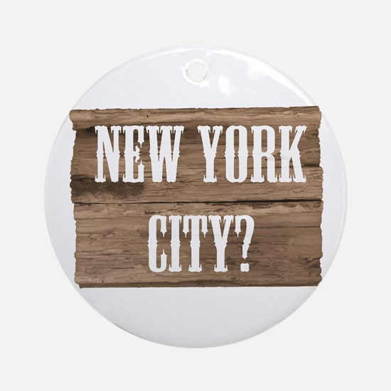 New York City? Ornament (Round)