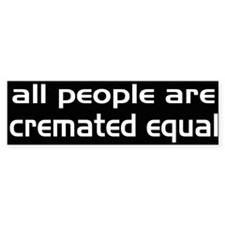 All People...Cremated Equal Bumper Bumper Sticker