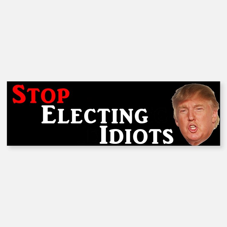 Stop Electing Idiots Trump Bumper Bumper Bumper Sticker