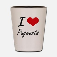 I Love Pageants Shot Glass