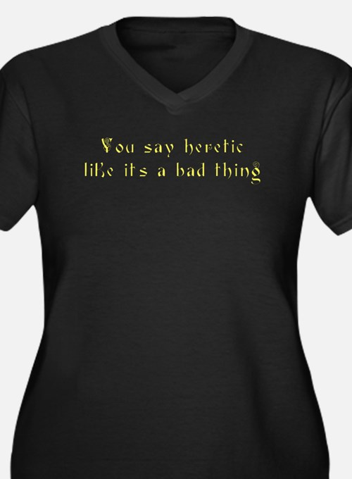 You Say Heretic Women's Plus Size V-Neck Dark T-Sh