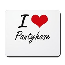 I Love Pantyhose Mousepad