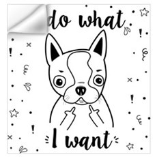 Boston Terrier I Do What I Want Wall Decal