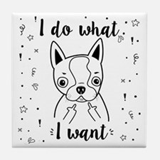 Boston Terrier I Do What I Want Tile Coaster