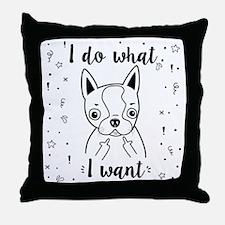 Boston Terrier I Do What I Want Throw Pillow