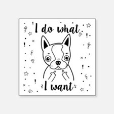 "Boston Terrier I Do What I  Square Sticker 3"" x 3"""