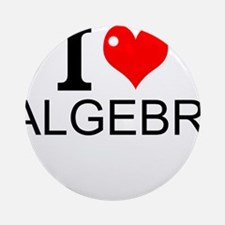 I Love Algebra Round Ornament