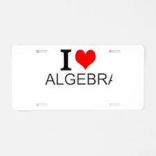 I Love Algebra Aluminum License Plate