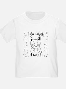 Boston Terrier I Do What I Wan T-Shirt