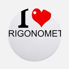 I Love Trigonometry Round Ornament