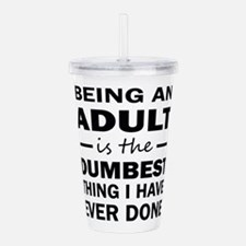 BEING AN ADULT Acrylic Double-wall Tumbler