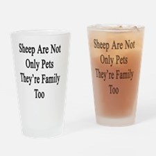 Sheep Are Not Only Pets They're Fam Drinking Glass