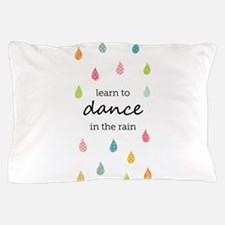 Learn to Dance in the Rain Pillow Case