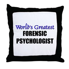 Worlds Greatest FORENSIC PSYCHOLOGIST Throw Pillow
