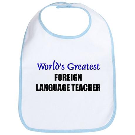 Worlds Greatest FOREIGN LANGUAGE TEACHER Bib