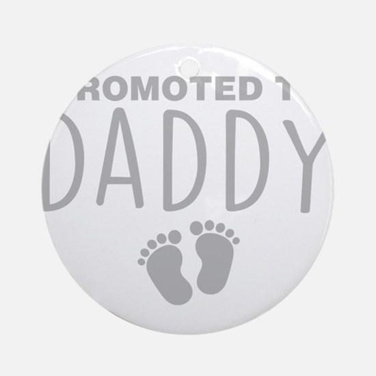 Promoted To Daddy Round Ornament