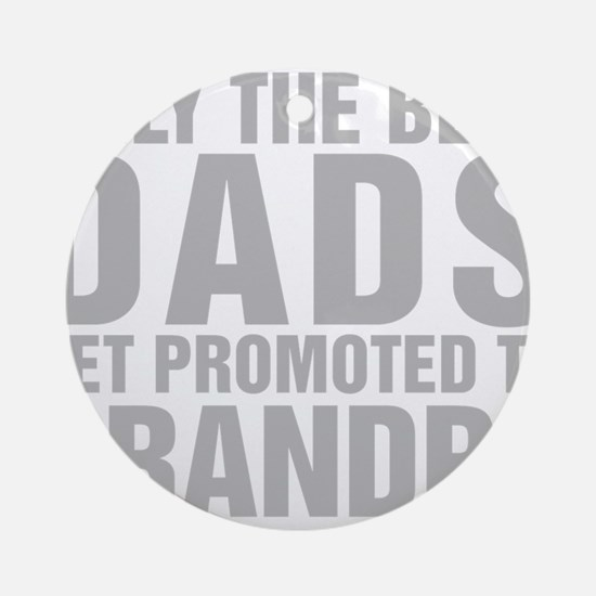 Only The Best Dads Get Promoted To Grandpa Round O