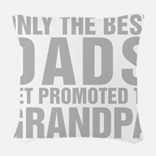 Only The Best Dads Get Promoted To Grandpa Woven T