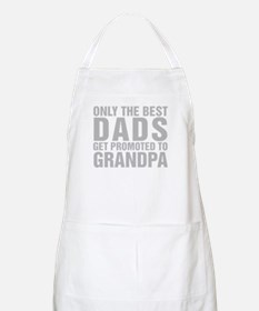 Only The Best Dads Get Promoted To Grandpa Apron