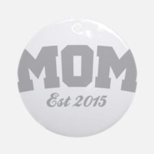 Mom Est 2015 Round Ornament