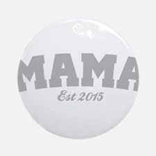 Mama Est 2015 Round Ornament