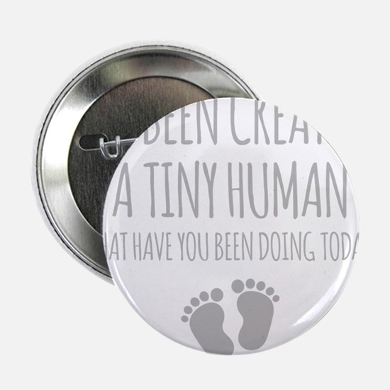 "Ive Been Creating A Tiny Human 2.25"" Button (10 pa"