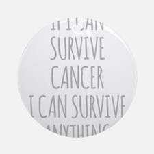 If I Can Survive Cancer I Can Survive Anything Rou