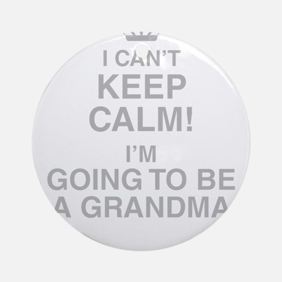 I Cant Keep Calm! Im Going To Be A Grandma Round O