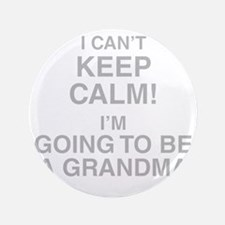 I Cant Keep Calm! Im Going To Be A Grandma Button