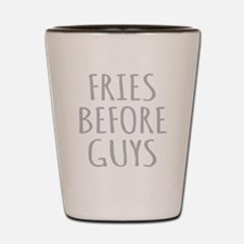Fries Before Guys Shot Glass