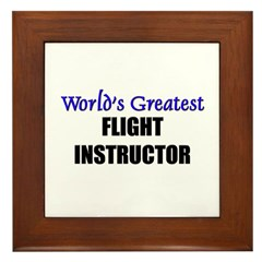 Worlds Greatest FLIGHT INSTRUCTOR Framed Tile