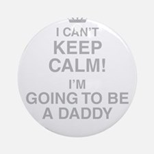 I Cant Keep Calm! Im Going To Be A Daddy Round Orn